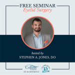 Free Seminar - Eyelid Surgery - Hosted by Stephen A. Jones, DO
